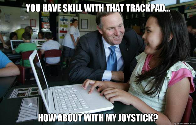 you have skill with that trackpad... how about with my joystick?