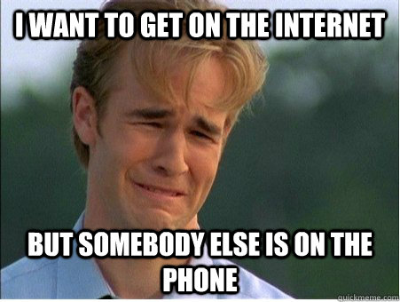 I want to get on the internet But somebody else is on the phone - I want to get on the internet But somebody else is on the phone  1990s Problems