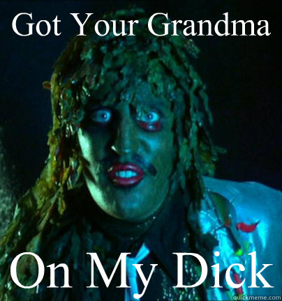 Got Your Grandma On My Dick