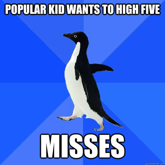 popular kid wants to high five misses - popular kid wants to high five misses  Socially Awkward Penguin