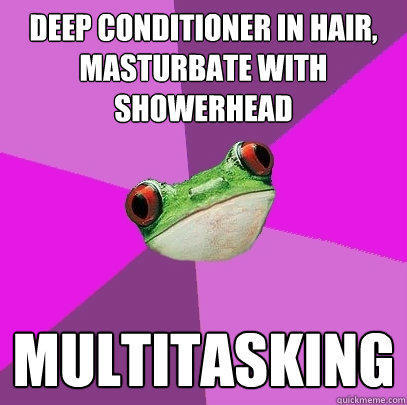 Deep conditioner in hair, masturbate with showerhead MULTITASKING - Deep conditioner in hair, masturbate with showerhead MULTITASKING  Foul Bachelorette Frog