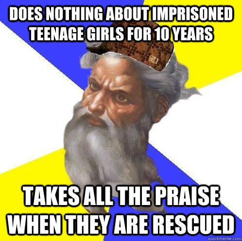 Does nothing about imprisoned teenage girls for 10 years  takes all the praise when they are rescued