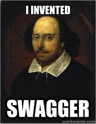 I INVENTED SWAGGER  SHAKESPEARE SWAG