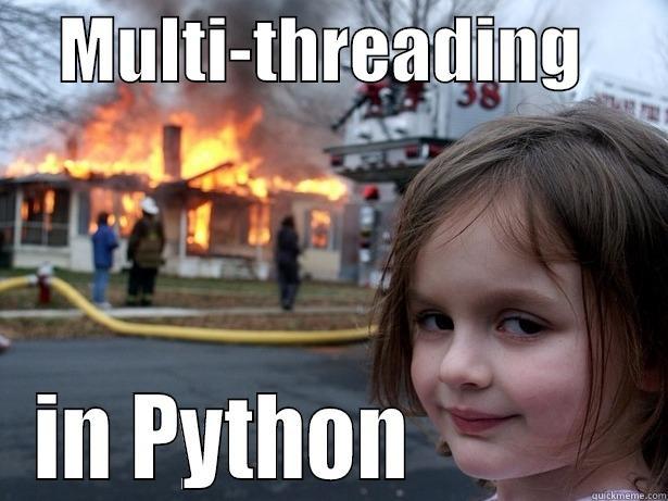 MULTI-THREADING       IN PYTHON             Disaster Girl
