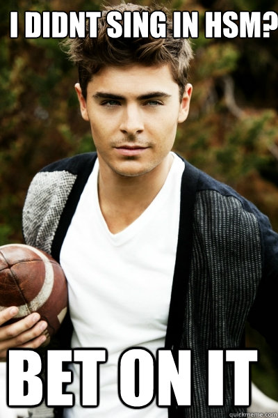 I Didnt sing in HSM? Bet On It - I Didnt sing in HSM? Bet On It  Zac Efron