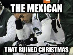 The Mexican That ruined christmas - Mark Sanchez - quickmeme