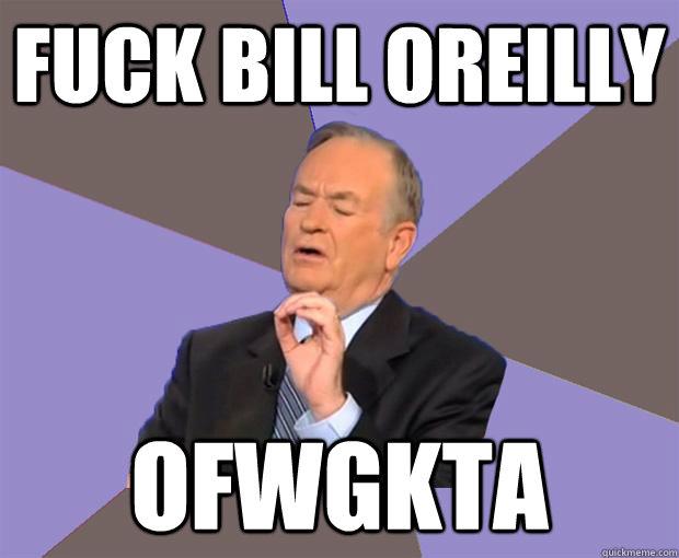 Fuck oreilly Bill