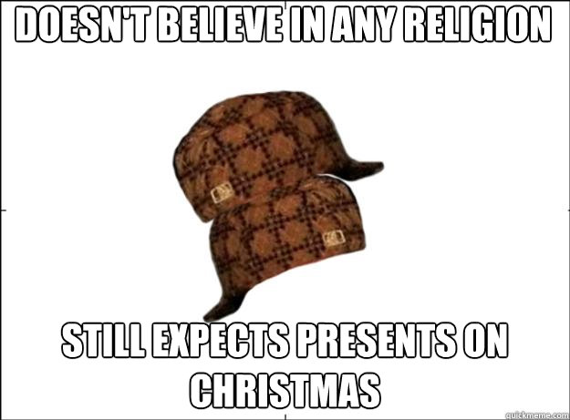 Doesn't believe in any religion Still Expects Presents on Christmas