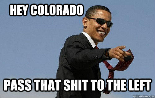 Hey Colorado Pass that shit to the left  Obamas Holding