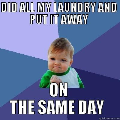 DID ALL MY LAUNDRY AND PUT IT AWAY ON THE SAME DAY