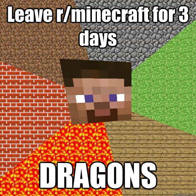 Leave r/minecraft for 3 days DRAGONS - Leave r/minecraft for 3 days DRAGONS  Minecraft