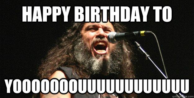cb2a5fbeb9681b212f34a6adc17509217ee83042563471bd28bdba8d568a2727 happy birthday to yooooooouuuuuuuuuuuu good guy tom araya