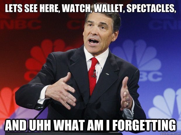Lets see here, watch, wallet, spectacles,    and uhh what am i forgetting - Lets see here, watch, wallet, spectacles,    and uhh what am i forgetting  ummmm Rick Perry