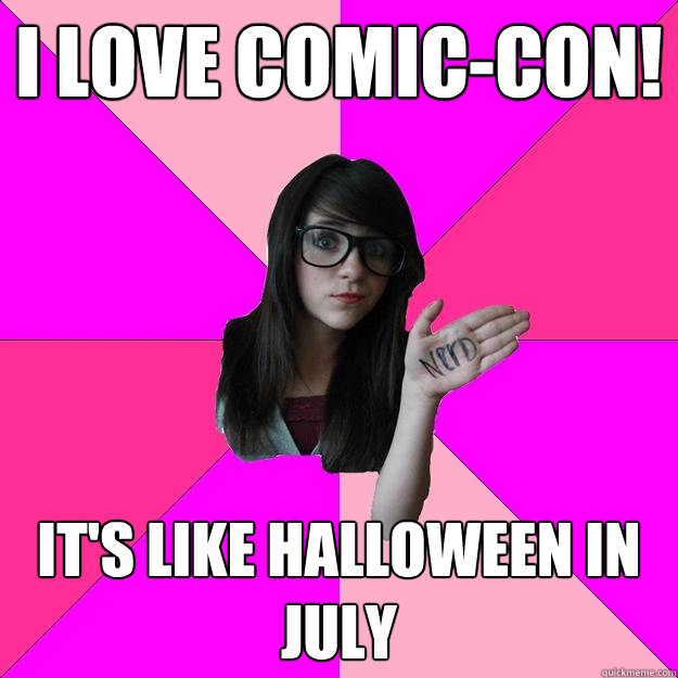 I love Comic-con! It's like Halloween in July - I love Comic-con! It's like Halloween in July  Idiot Nerd Girl