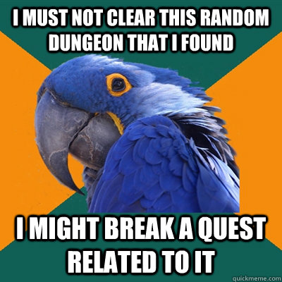 i must not clear this random dungeon that i found I might break a quest related to it - i must not clear this random dungeon that i found I might break a quest related to it  Paranoid Parrot