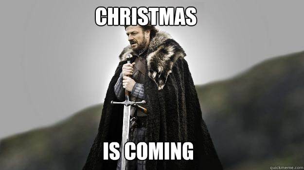 CHRISTMAS IS COMING - CHRISTMAS IS COMING  Ned stark winter is coming