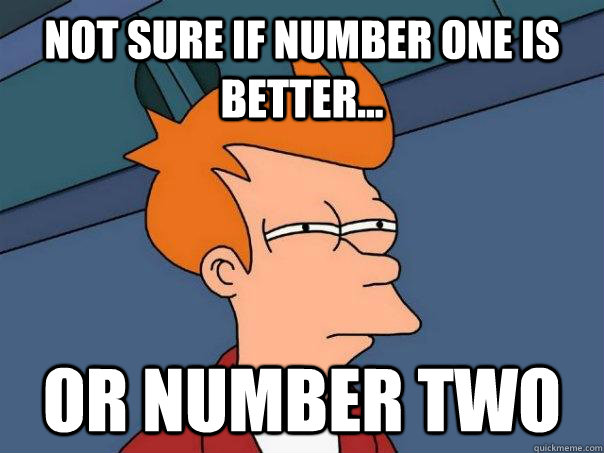 Not sure if number one is better... or number two - Not sure if number one is better... or number two  Futurama Fry