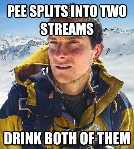 pee splits into two streams drink both of them