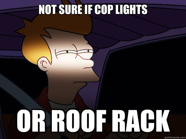 NOT SURE IF COP LIGHTS OR ROOF RACK - NOT SURE IF COP LIGHTS OR ROOF RACK  Fry Driving at Night