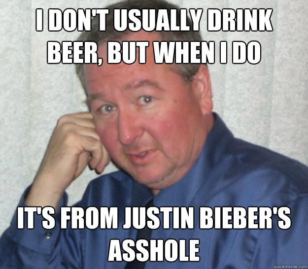 Justins an asshole something is