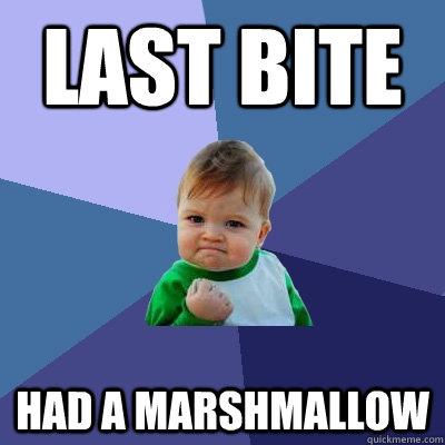 Last bite had a marshmallow - Last bite had a marshmallow  Success Kid