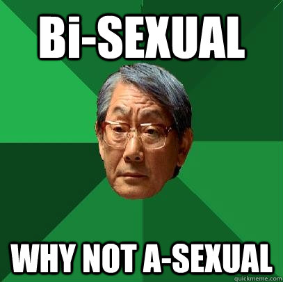 Bi-SEXUAL WHY NOT A-SEXUAL - Bi-SEXUAL WHY NOT A-SEXUAL  High Expectations Asian Father