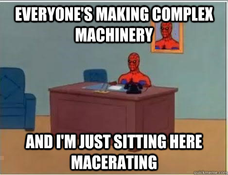 Everyone's making complex machinery and I'm just sitting here macerating - Everyone's making complex machinery and I'm just sitting here macerating  Spiderman Desk