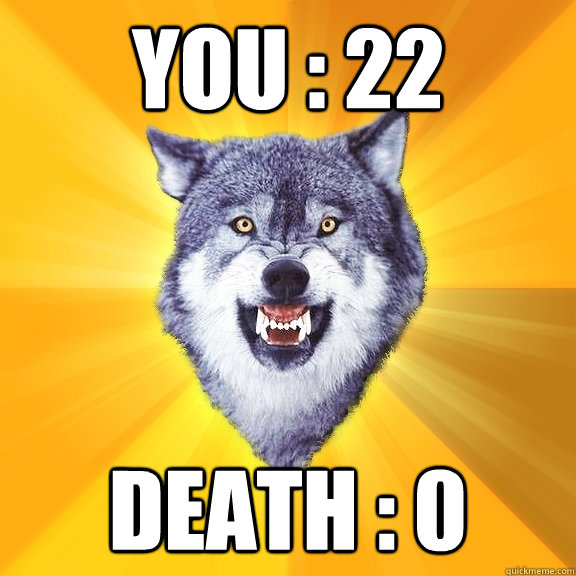 You : 22 Death : 0 - You : 22 Death : 0  Courage Wolf
