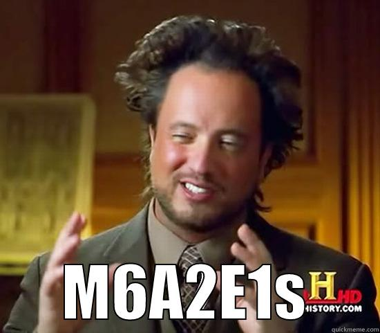 Aliens M6A2E1  -  M6A2E1S Ancient Aliens