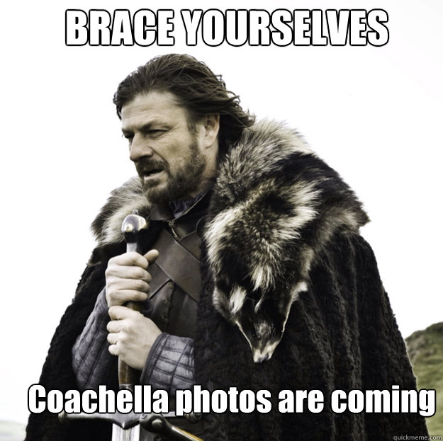 BRACE YOURSELVES Coachella photos are coming
