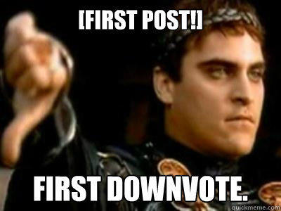 [First Post!] First downvote. - [First Post!] First downvote.  Downvoting Roman
