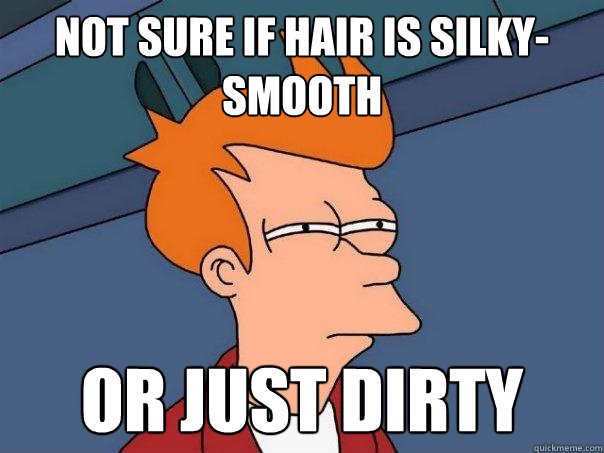 Not sure if hair is silky-smooth or just dirty - Not sure if hair is silky-smooth or just dirty  Futurama Fry