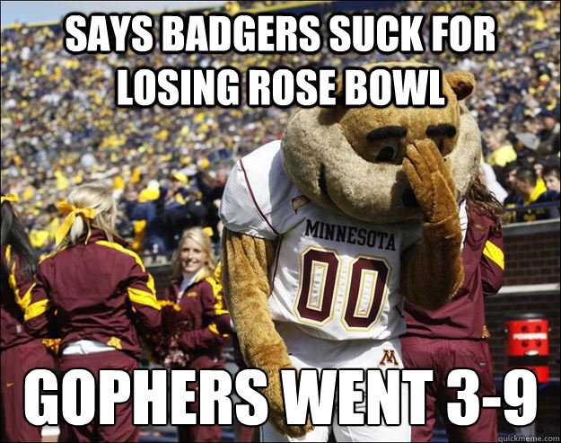 Says Badgers suck for losing Rose Bowl Gophers went 3-9