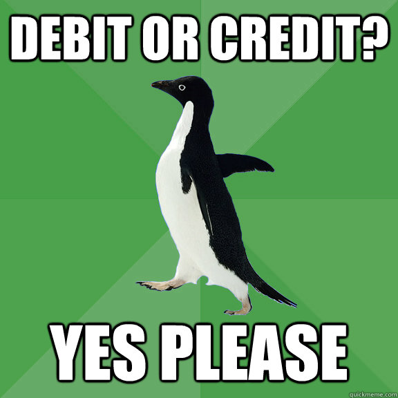 cb5cf21d6375316af6e8f8fcc82144dfdbc4db236c67c72b2ff4a84d477b35b6 debit or credit? yes please socially stoned penguin quickmeme,Credit Or Debit Meme