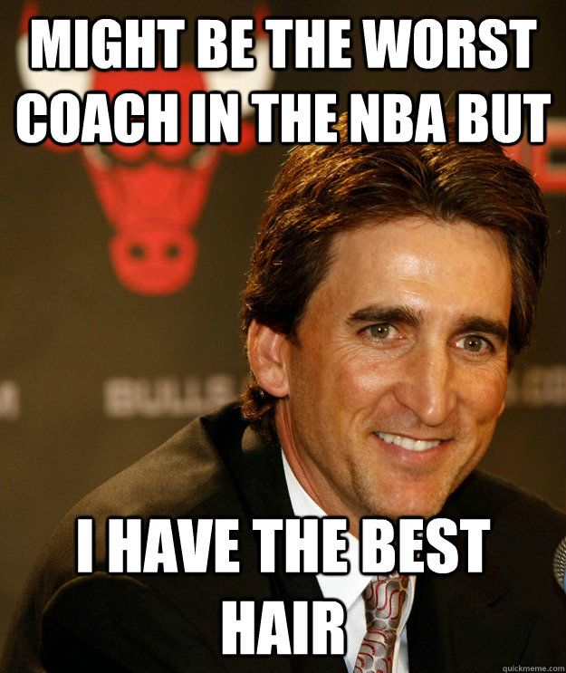 Might be the worst coach in the NBA but I have the best hair - Might be the worst coach in the NBA but I have the best hair  vinny del negro