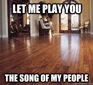Let me play you The song of my people - Let me play you The song of my people  hardwood