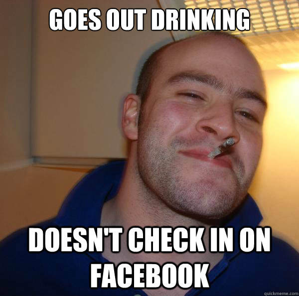 goes out drinking doesn't check in on facebook - goes out drinking doesn't check in on facebook  Misc