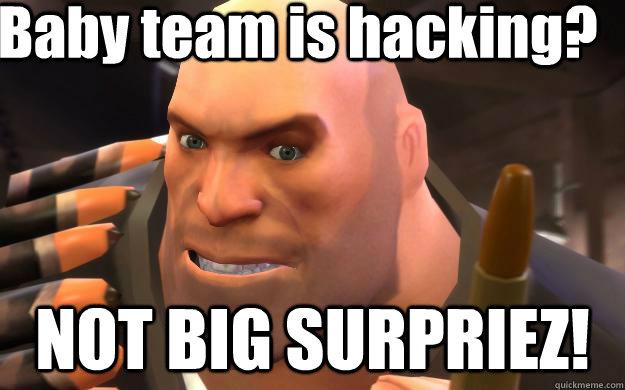baby team is hacking not big surpriez heavy weapons guy quickmeme