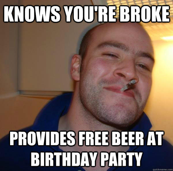 knows you're broke provides free beer at birthday party