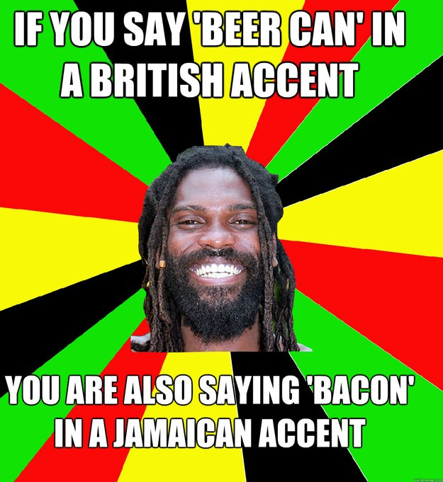 If you say 'beer can' in a British accent you are also saying 'bacon' in a Jamaican accent - If you say 'beer can' in a British accent you are also saying 'bacon' in a Jamaican accent  Jamaican Man