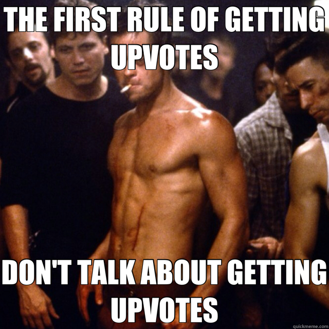 THE FIRST RULE OF GETTING UPVOTES DON'T TALK ABOUT GETTING UPVOTES  fight club