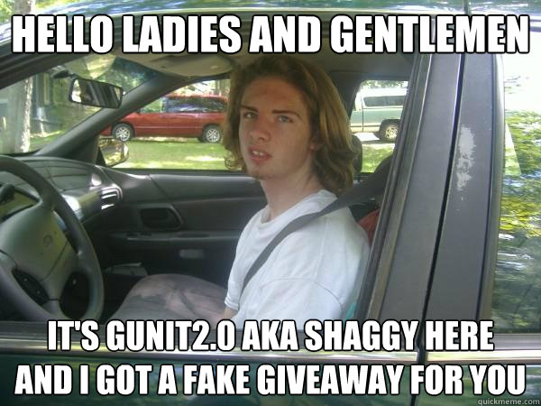 Hello Las And Gentlemen It S Gunit2 0 Aka Gy Here I Got A Fake Giveaway For You