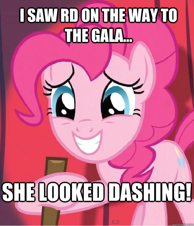 I saw RD on the way to the Gala... she looked dashing!  Bad Joke Pinkie Pie