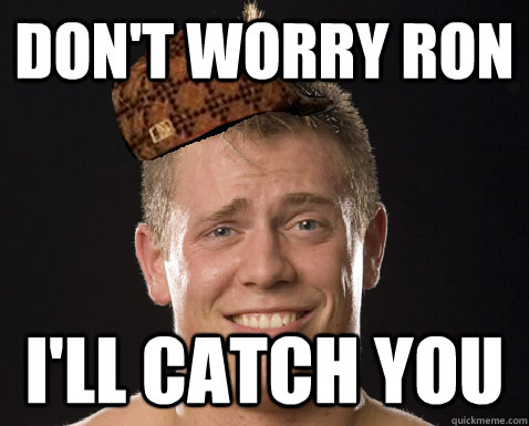 Don't worry Ron I'll catch you - Don't worry Ron I'll catch you  Misc