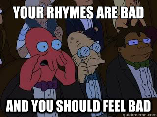 Your rhymes are bad and you should feel bad - Your rhymes are bad and you should feel bad  Bad Zoidberg