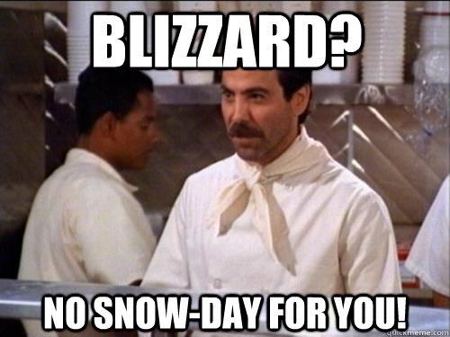 Blizzard No Snow Day For You Soup Nazi Quickmeme