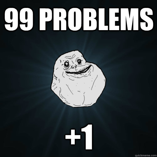 99 Problems +1 - 99 Problems +1  Forever Alone