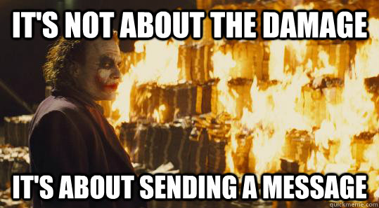 It's not about the damage It's about sending a message - It's not about the damage It's about sending a message  burning joker