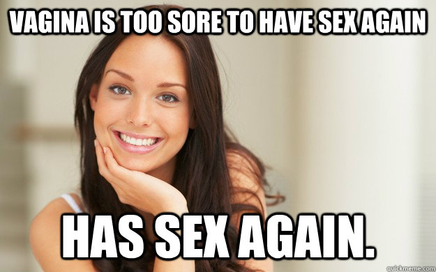 Vagina is too sore to have sex again has sex again. - Vagina is too sore to have sex again has sex again.  Good Girl Gina