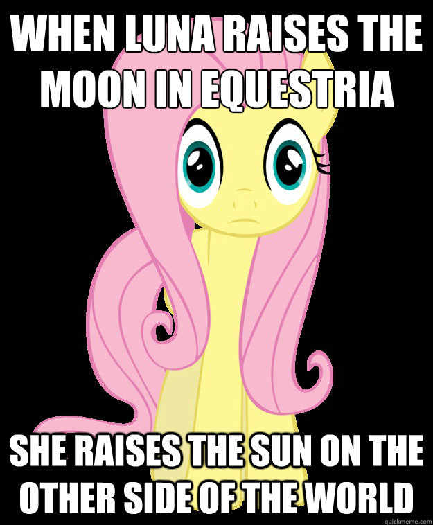 When Luna raises the moon in Equestria  She raises the sun on the other side of the world